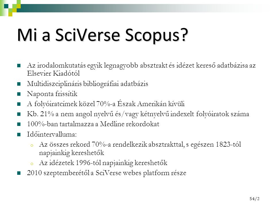 Mi a SciVerse Scopus? Az irodalomkutatás egyik legnagyobb absztrakt és idézet kereső adatbázisa az Elsevier Kiadótól Multidiszciplináris bibliográfiai