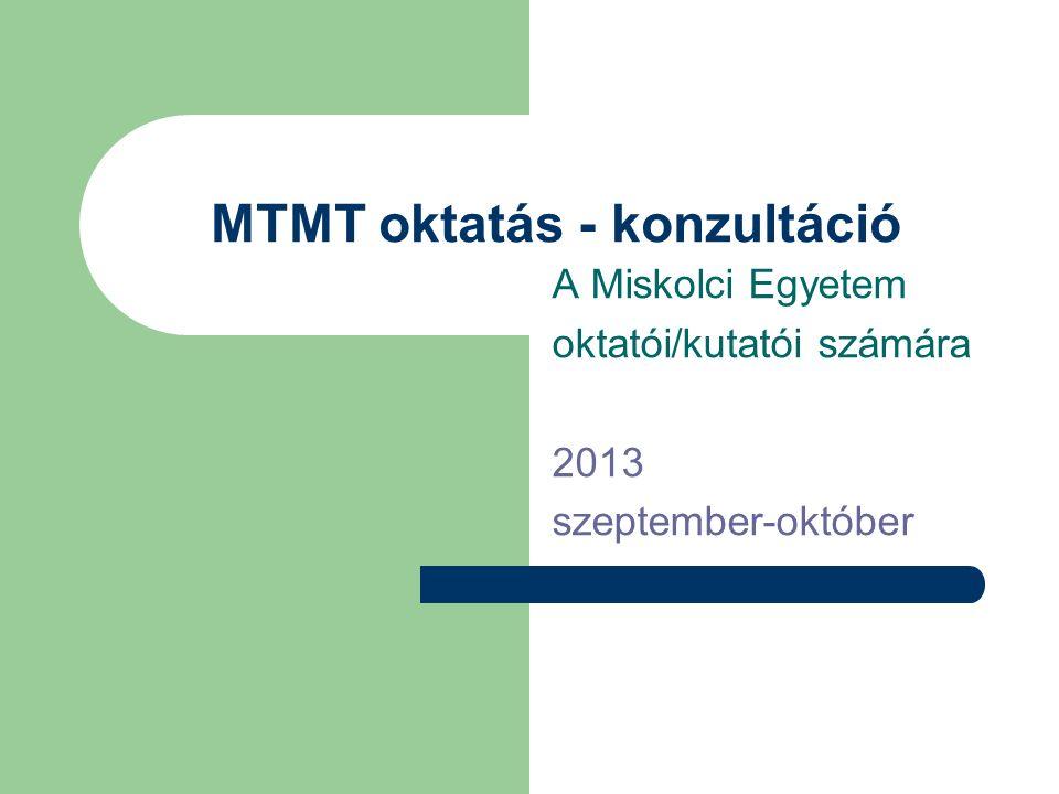 MTMT oktatás - konzultáció A Miskolci Egyetem oktatói/kutatói számára 2013 szeptember-október