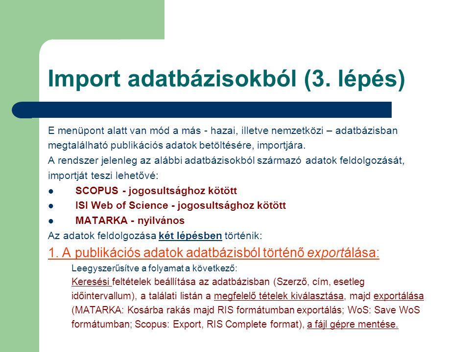 Import adatbázisokból (3. lépés) E menüpont alatt van mód a más - hazai, illetve nemzetközi – adatbázisban megtalálható publikációs adatok betöltésére