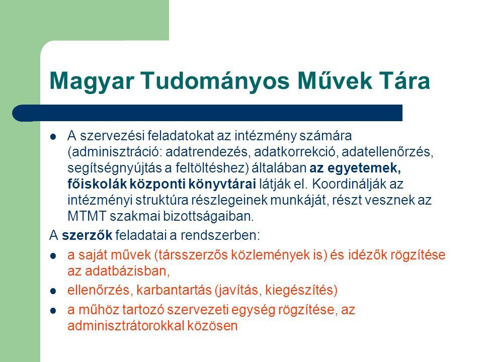 Magyar Tudományos Művek Tára A szervezési feladatokat az intézmény számára (adminisztráció: adatrendezés, adatkorrekció, adatellenőrzés, segítségnyújt
