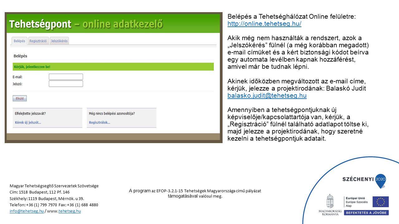 """Belépés a Tehetséghálózat Online felületre: http://online.tehetseg.hu/ Akik még nem használták a rendszert, azok a """"Jelszókérés fülnél (a még korábban megadott) e-mail címüket és a kért biztonsági kódot beírva egy automata levélben kapnak hozzáférést, amivel már be tudnak lépni."""