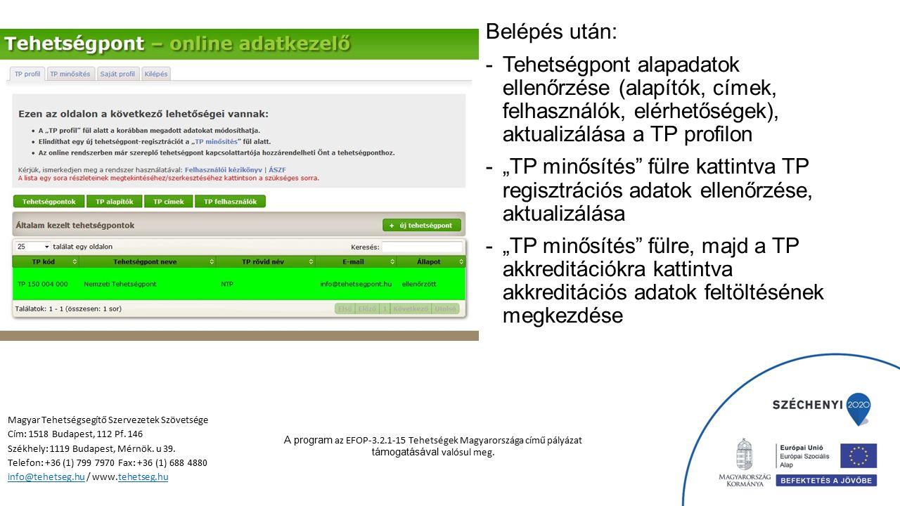 """Belépés után: -Tehetségpont alapadatok ellenőrzése (alapítók, címek, felhasználók, elérhetőségek), aktualizálása a TP profilon -""""TP minősítés fülre kattintva TP regisztrációs adatok ellenőrzése, aktualizálása -""""TP minősítés fülre, majd a TP akkreditációkra kattintva akkreditációs adatok feltöltésének megkezdése A program az EFOP-3.2.1-15 Tehetségek Magyarországa című pályázat támogatásával valósul meg."""