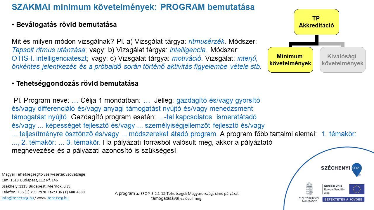SZAKMAI minimum követelmények: PROGRAM bemutatása Beválogatás rövid bemutatása Mit és milyen módon vizsgálnak? Pl. a) Vizsgálat tárgya: ritmusérzék. M
