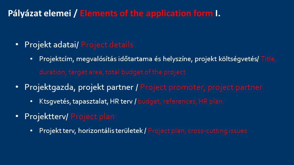 Pályázat elemei / Elements of the application form I. Projekt adatai/ Project details Projektcím, megvalósítás időtartama és helyszíne, projekt költsé