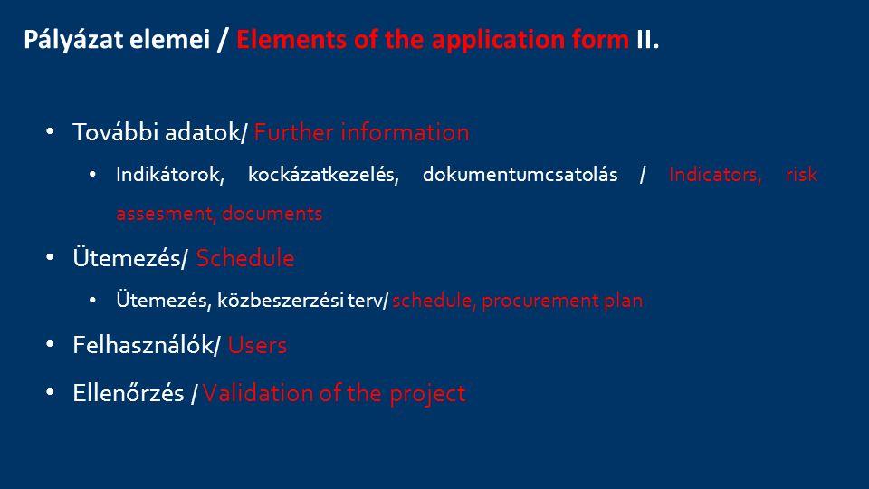 Pályázat elemei / Elements of the application form II. További adatok/ Further information Indikátorok, kockázatkezelés, dokumentumcsatolás / Indicato