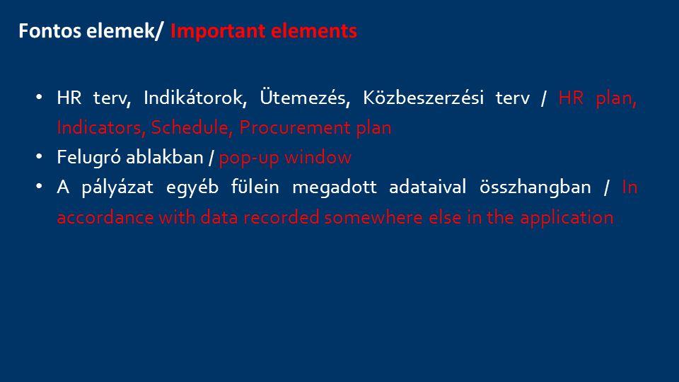 Fontos elemek/ Important elements HR terv, Indikátorok, Ütemezés, Közbeszerzési terv / HR plan, Indicators, Schedule, Procurement plan Felugró ablakba