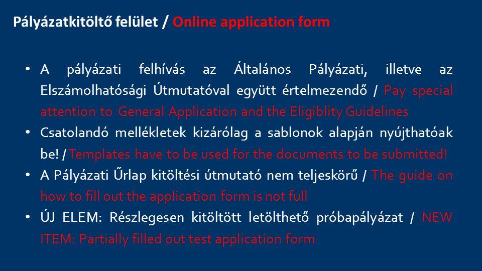 Pályázatkitöltő felület / Online application form A pályázati felhívás az Általános Pályázati, illetve az Elszámolhatósági Útmutatóval együtt értelmez