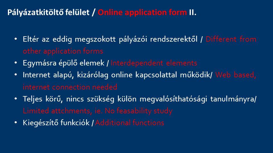 Pályázatkitöltő felület / Online application form II. Eltér az eddig megszokott pályázói rendszerektől / Different from other application forms Egymás