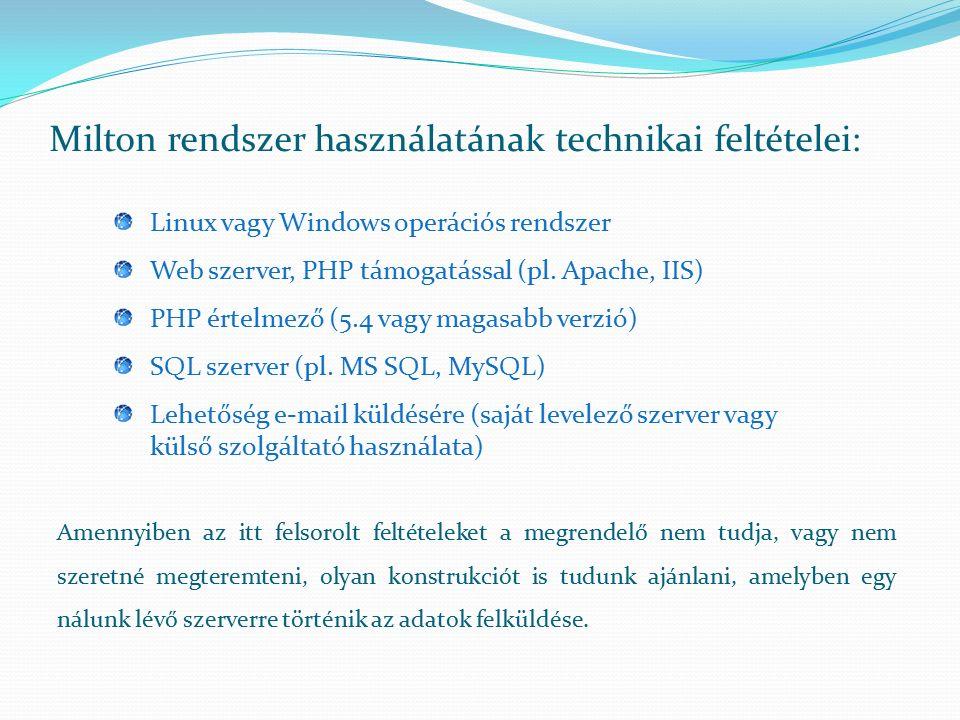 Milton rendszer használatának technikai feltételei: Linux vagy Windows operációs rendszer Web szerver, PHP támogatással (pl. Apache, IIS) PHP értelmez