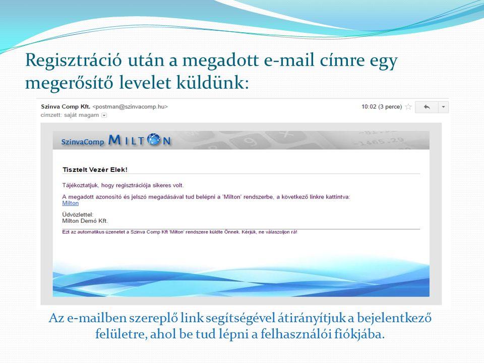 Regisztráció után a megadott e-mail címre egy megerősítő levelet küldünk: Az e-mailben szereplő link segítségével átirányítjuk a bejelentkező felületre, ahol be tud lépni a felhasználói fiókjába.
