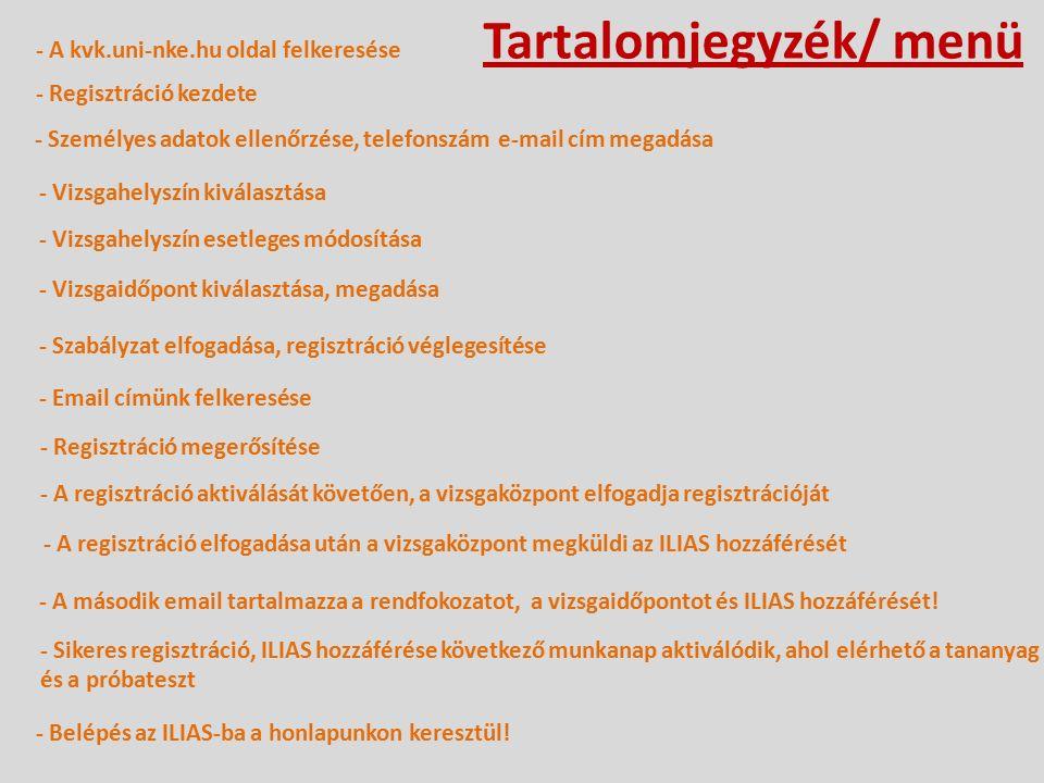 - A kvk.uni-nke.hu oldal felkeresése - Regisztráció kezdete - Személyes adatok ellenőrzése, telefonszám e-mail cím megadása - Vizsgahelyszín kiválasztása - Vizsgahelyszín esetleges módosítása - Vizsgaidőpont kiválasztása, megadása - Szabályzat elfogadása, regisztráció véglegesítése - Email címünk felkeresése - Regisztráció megerősítése - A regisztráció aktiválását követően, a vizsgaközpont elfogadja regisztrációját - A regisztráció elfogadása után a vizsgaközpont megküldi az ILIAS hozzáférését - A második email tartalmazza a rendfokozatot, a vizsgaidőpontot és ILIAS hozzáférését.