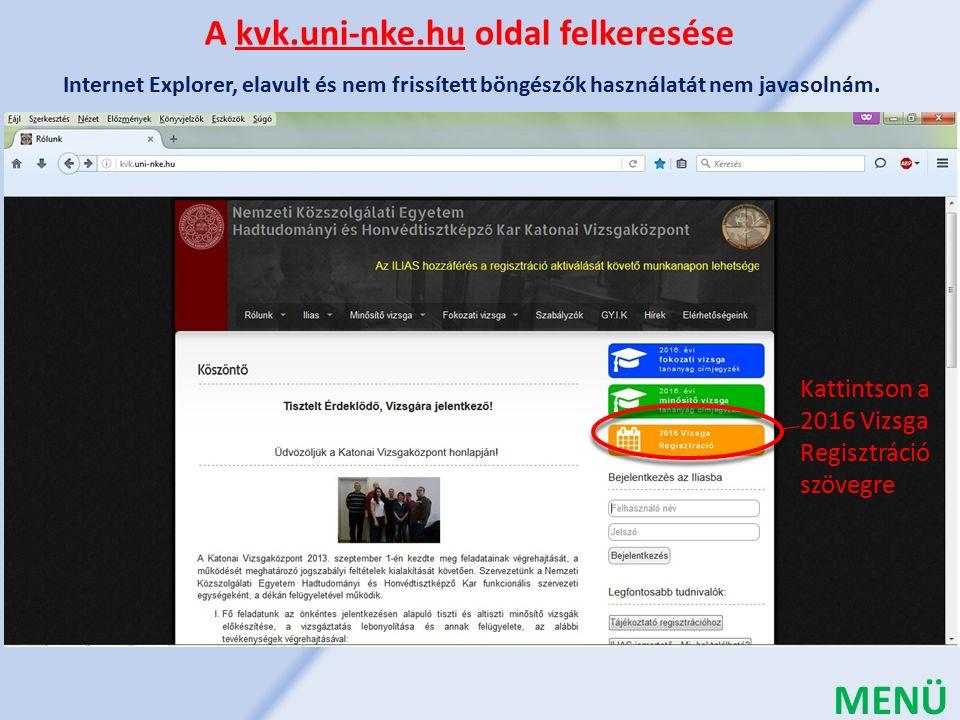 A kvk.uni-nke.hu oldal felkeresése Kattintson a 2016 Vizsga Regisztráció szövegre MENÜ Internet Explorer, elavult és nem frissített böngészők használatát nem javasolnám.