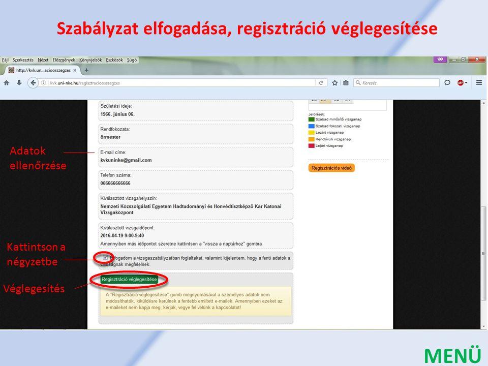 Kattintson a négyzetbe Véglegesítés Szabályzat elfogadása, regisztráció véglegesítése Adatok ellenőrzése MENÜ
