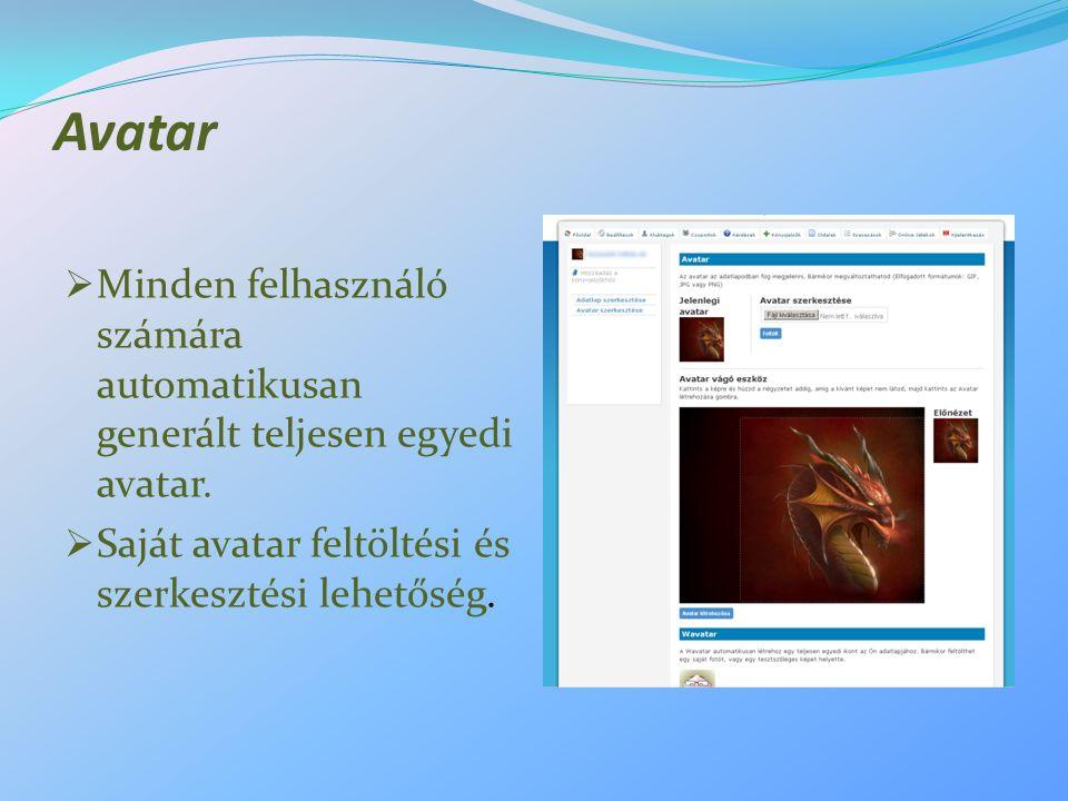 Avatar  Minden felhasználó számára automatikusan generált teljesen egyedi avatar.  Saját avatar feltöltési és szerkesztési lehetőség.