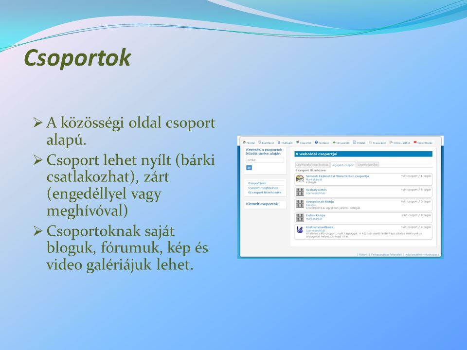 Csoportok  A közösségi oldal csoport alapú.  Csoport lehet nyílt (bárki csatlakozhat), zárt (engedéllyel vagy meghívóval)  Csoportoknak saját blogu