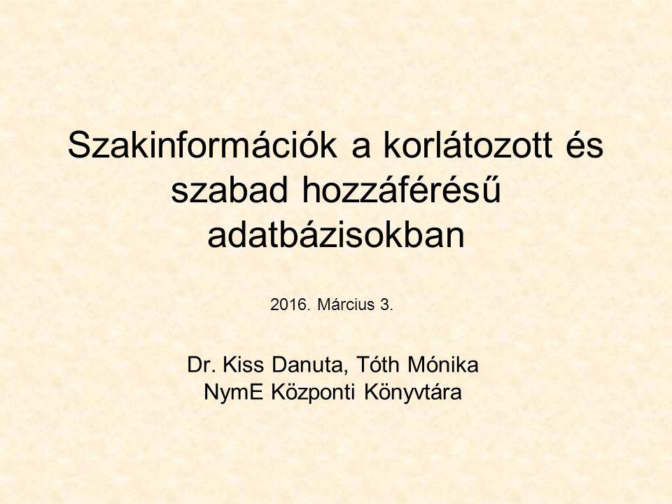 Szakinformációk a korlátozott és szabad hozzáférésű adatbázisokban Dr. Kiss Danuta, Tóth Mónika NymE Központi Könyvtára 2016. Március 3.