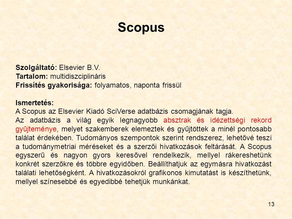 Scopus 13 Szolgáltató: Elsevier B.V. Tartalom: multidiszciplináris Frissítés gyakorisága: folyamatos, naponta frissül Ismertetés: A Scopus az Elsevier