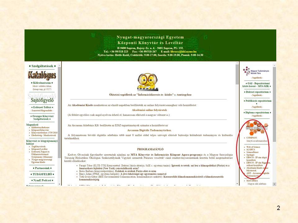 3 Helyi (egyetemi) hálózatban elérhető adatbázisok http://ilex.efe.huhttp://ilex.efe.hu Web of Science SCOPUS adatbázis Science Direct Springerlink EBSCO - Bibliográfiai és hivatkozási, részben teljes szövegű adatbázisok Akadémiai Kiadó online folyóiratok ADT- Arcanum Digitális Tudománytár