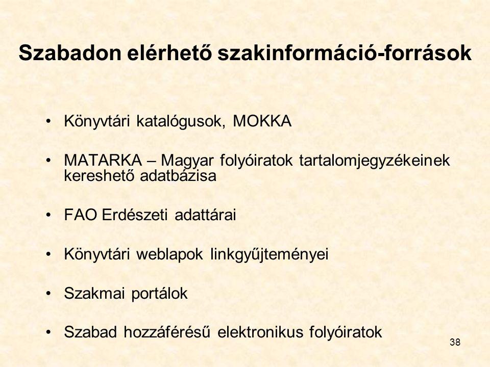 38 Szabadon elérhető szakinformáció-források Könyvtári katalógusok, MOKKA MATARKA – Magyar folyóiratok tartalomjegyzékeinek kereshető adatbázisa FAO E