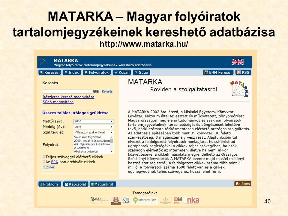40 MATARKA – Magyar folyóiratok tartalomjegyzékeinek kereshető adatbázisa http://www.matarka.hu/