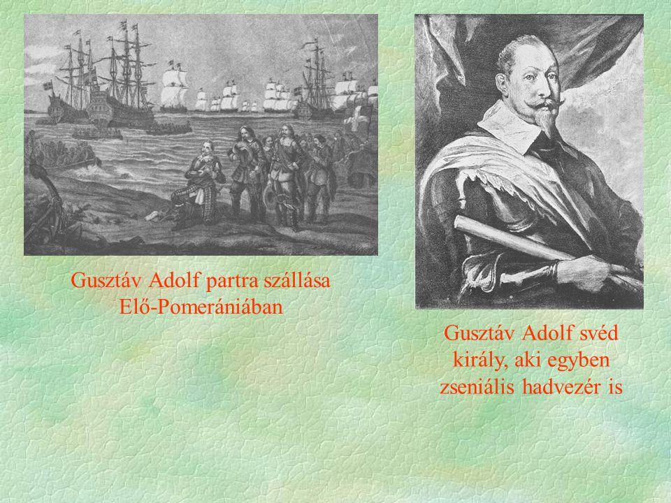 Gusztáv Adolf partra szállása Elő-Pomerániában Gusztáv Adolf svéd király, aki egyben zseniális hadvezér is