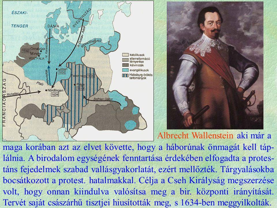 Albrecht Wallenstein aki már a maga korában azt az elvet követte, hogy a háborúnak önmagát kell táp- lálnia.