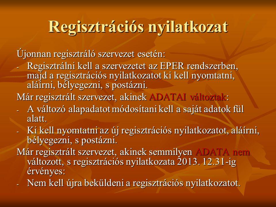 Regisztrációs nyilatkozat Újonnan regisztráló szervezet esetén: - Regisztrálni kell a szervezetet az EPER rendszerben, majd a regisztrációs nyilatkozatot ki kell nyomtatni, aláírni, bélyegezni, s postázni.