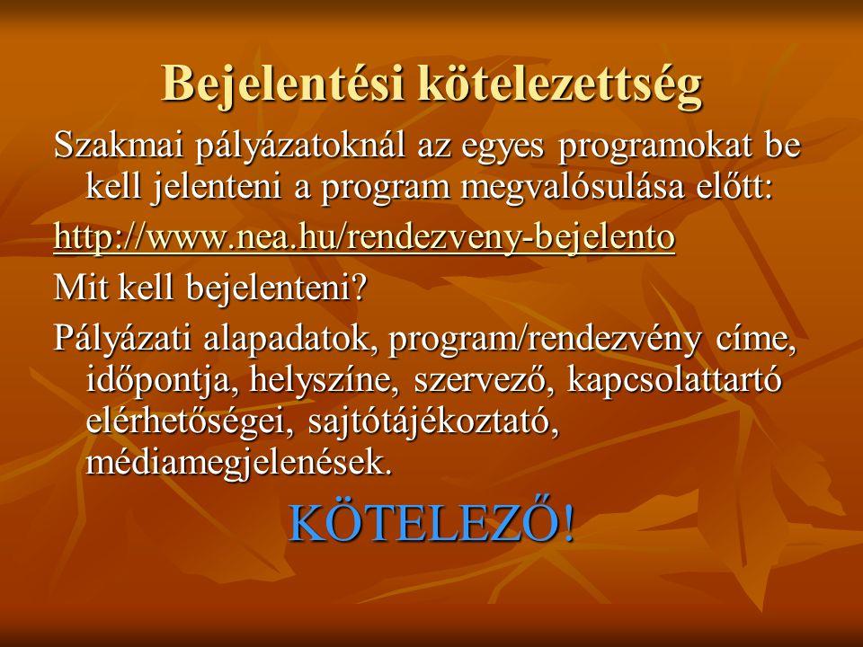 Bejelentési kötelezettség Szakmai pályázatoknál az egyes programokat be kell jelenteni a program megvalósulása előtt: http://www.nea.hu/rendezveny-bejelento Mit kell bejelenteni.