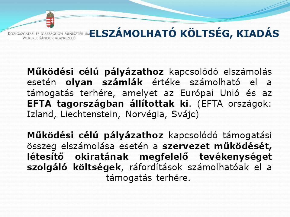 ELSZÁMOLHATÓ KÖLTSÉG, KIADÁS Működési célú pályázathoz kapcsolódó elszámolás esetén olyan számlák értéke számolható el a támogatás terhére, amelyet az Európai Unió és az EFTA tagországban állítottak ki.