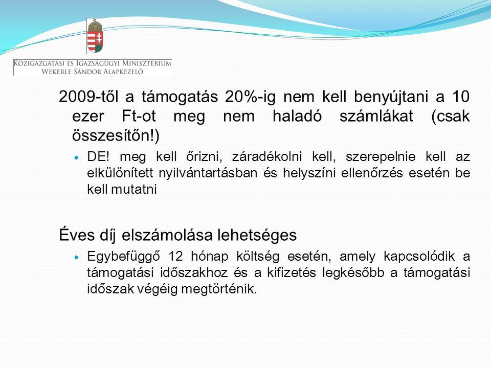 2009-től a támogatás 20%-ig nem kell benyújtani a 10 ezer Ft-ot meg nem haladó számlákat (csak összesítőn!) DE.