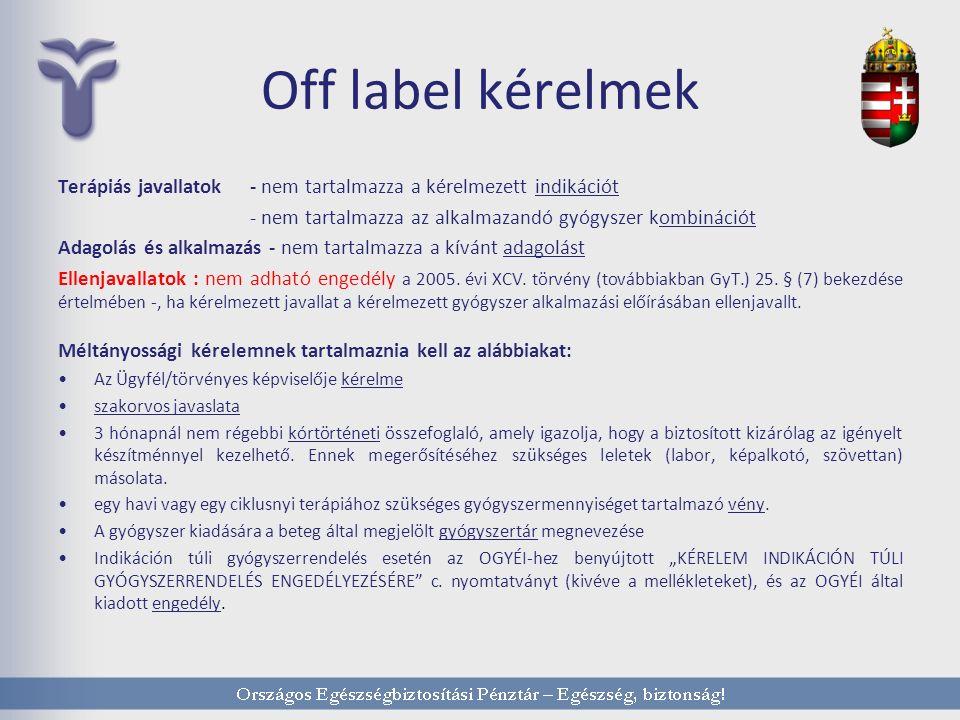 Off label kérelmek Terápiás javallatok - nem tartalmazza a kérelmezett indikációt - nem tartalmazza az alkalmazandó gyógyszer kombinációt Adagolás és alkalmazás - nem tartalmazza a kívánt adagolást Ellenjavallatok : nem adható engedély a 2005.