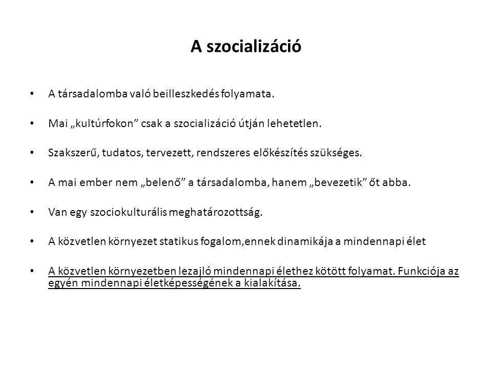 """A szocializáció A társadalomba való beilleszkedés folyamata. Mai """"kultúrfokon"""" csak a szocializáció útján lehetetlen. Szakszerű, tudatos, tervezett, r"""