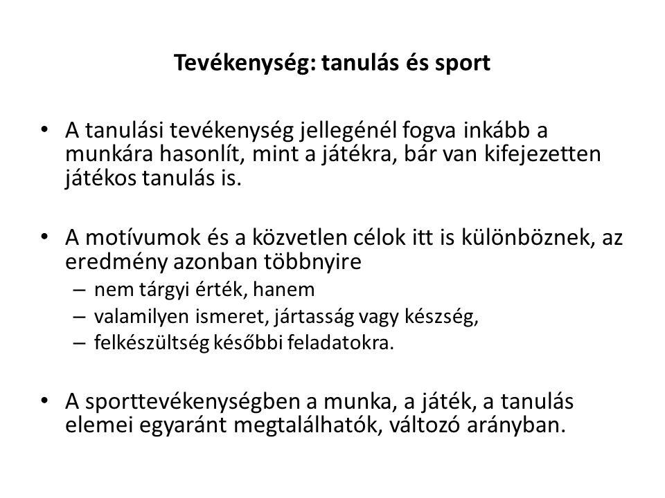 Tevékenység: tanulás és sport A tanulási tevékenység jellegénél fogva inkább a munkára hasonlít, mint a játékra, bár van kifejezetten játékos tanulás is.