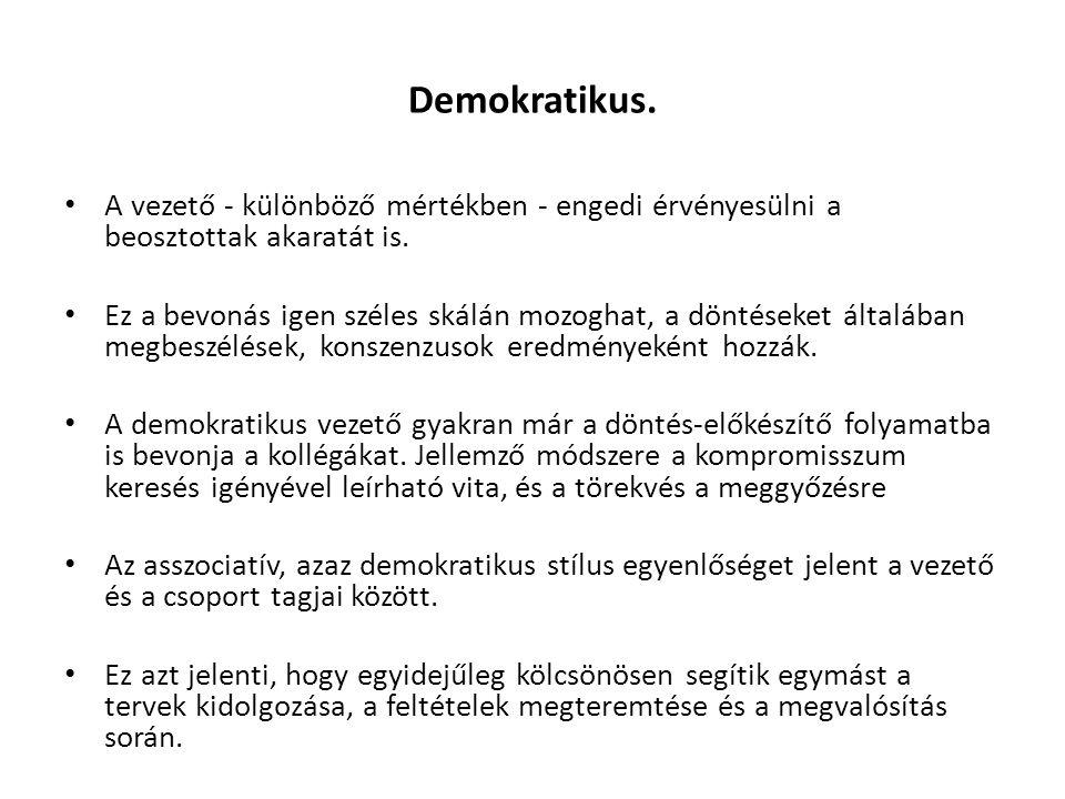 Demokratikus. A vezető - különböző mértékben - engedi érvényesülni a beosztottak akaratát is.