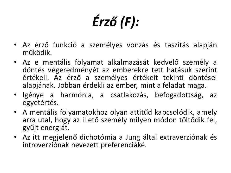 Érző (F): Az érző funkció a személyes vonzás és taszítás alapján működik. Az e mentális folyamat alkalmazását kedvelő személy a döntés végeredményét a