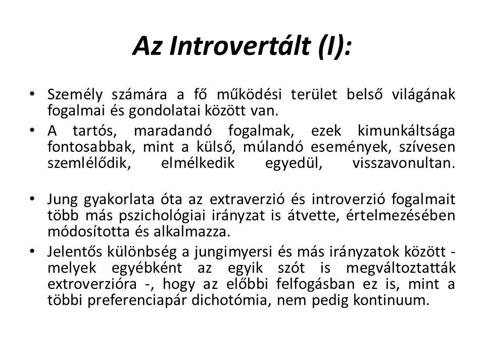 Az Introvertált (I): Személy számára a fő működési terület belső világának fogalmai és gondolatai között van. A tartós, maradandó fogalmak, ezek kimun