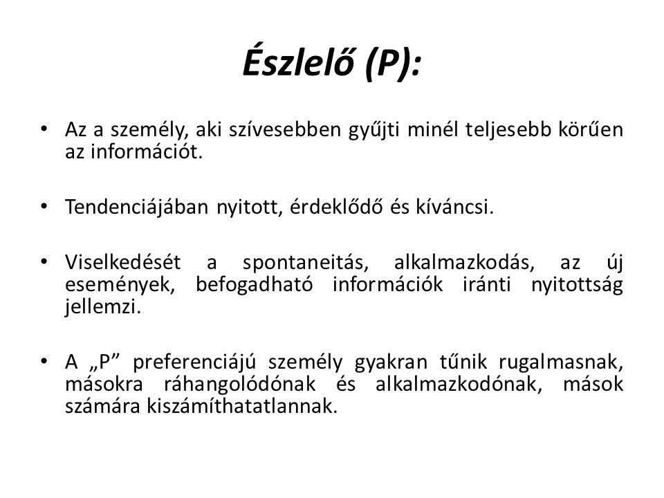 Észlelő (P): Az a személy, aki szívesebben gyűjti minél teljesebb körűen az információt. Tendenciájában nyitott, érdeklődő és kíváncsi. Viselkedését a