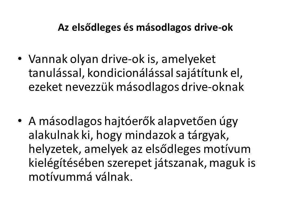 Az elsődleges és másodlagos drive-ok Vannak olyan drive-ok is, amelyeket tanulással, kondicionálással sajátítunk el, ezeket nevezzük másodlagos drive-