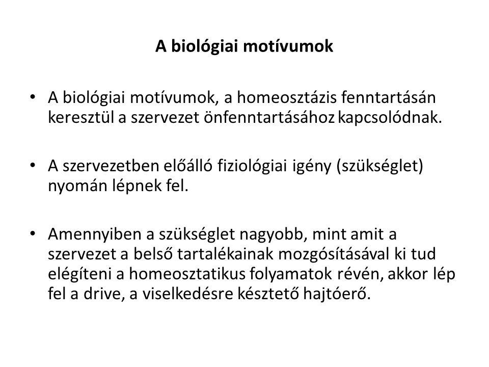 A biológiai motívumok A biológiai motívumok, a homeosztázis fenntartásán keresztül a szervezet önfenntartásához kapcsolódnak. A szervezetben előálló f