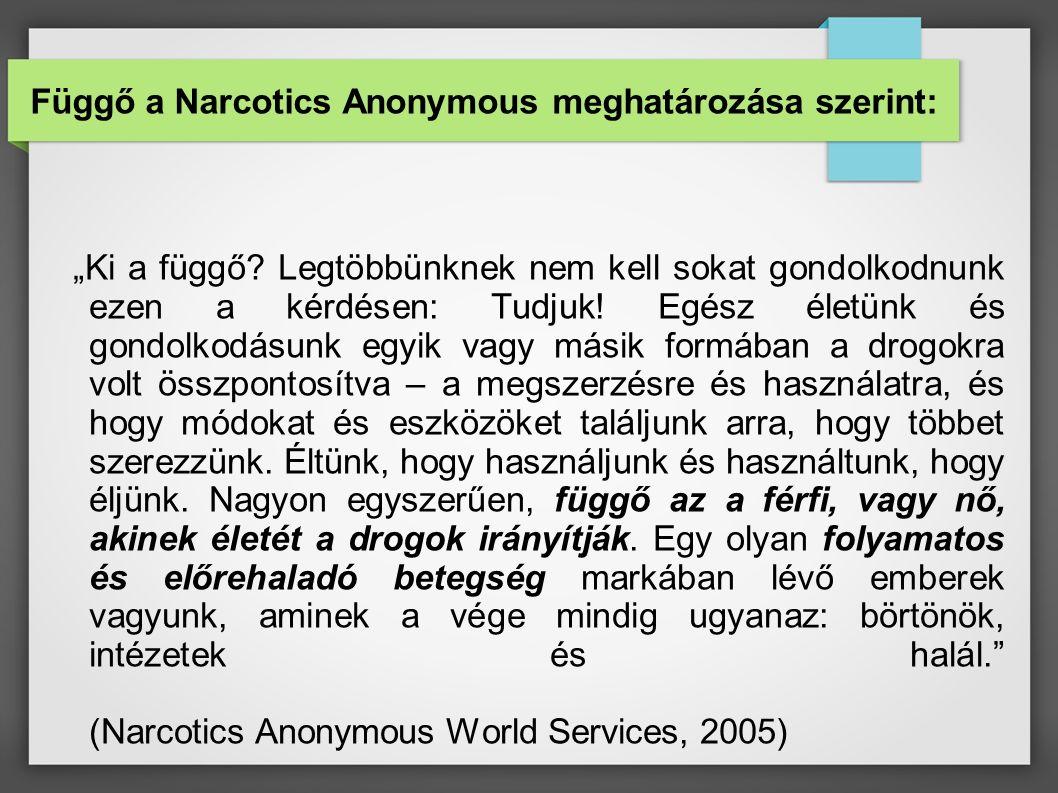 """Függő a Narcotics Anonymous meghatározása szerint: """"Ki a függő."""