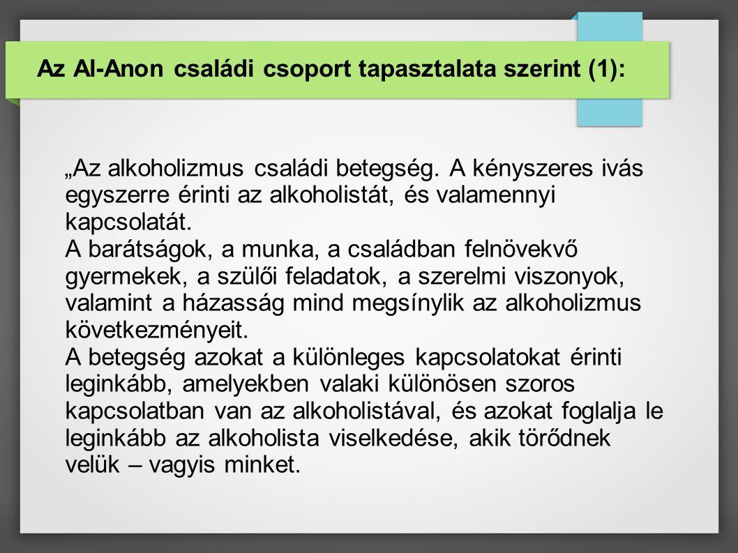 """Az Al-Anon családi csoport tapasztalata szerint (1): """"Az alkoholizmus családi betegség."""