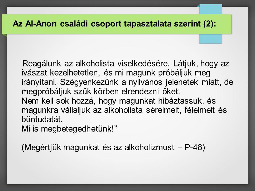 Az Al-Anon családi csoport tapasztalata szerint (2): Reagálunk az alkoholista viselkedésére.