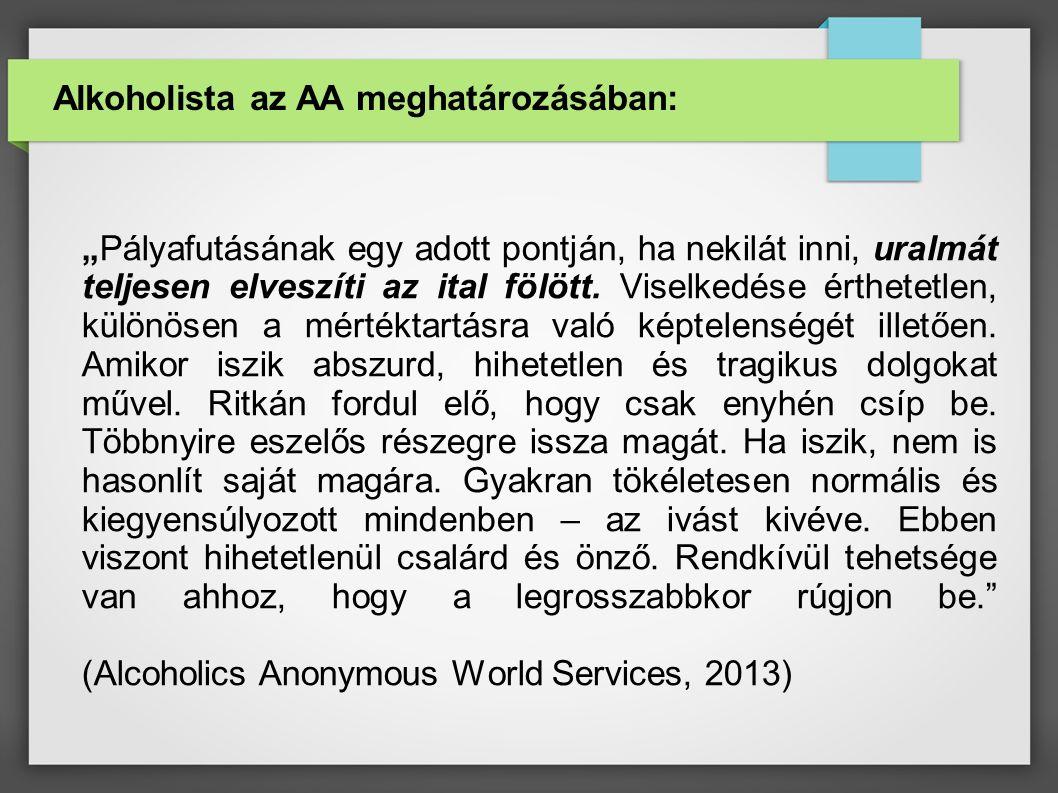"""Alkoholista az AA meghatározásában: """"Pályafutásának egy adott pontján, ha nekilát inni, uralmát teljesen elveszíti az ital fölött."""