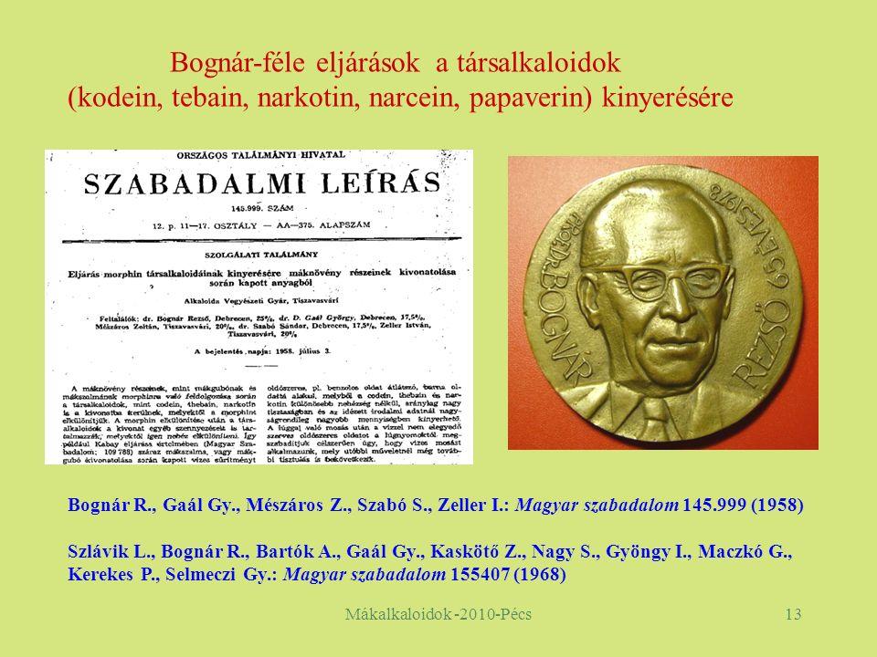 Mákalkaloidok -2010-Pécs13 Bognár R., Gaál Gy., Mészáros Z., Szabó S., Zeller I.: Magyar szabadalom 145.999 (1958) Szlávik L., Bognár R., Bartók A., Gaál Gy., Kaskötő Z., Nagy S., Gyöngy I., Maczkó G., Kerekes P., Selmeczi Gy.: Magyar szabadalom 155407 (1968) Bognár-féle eljárások a társalkaloidok (kodein, tebain, narkotin, narcein, papaverin) kinyerésére