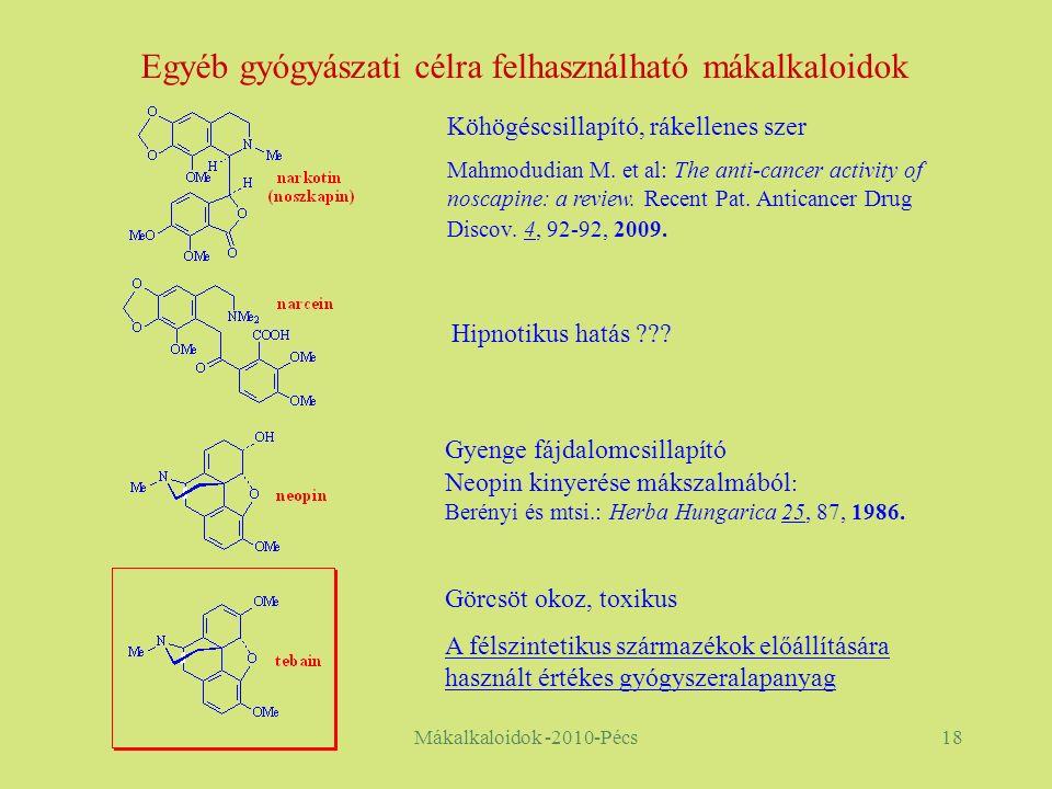 Mákalkaloidok -2010-Pécs18 Egyéb gyógyászati célra felhasználható mákalkaloidok Köhögéscsillapító, rákellenes szer Mahmodudian M.