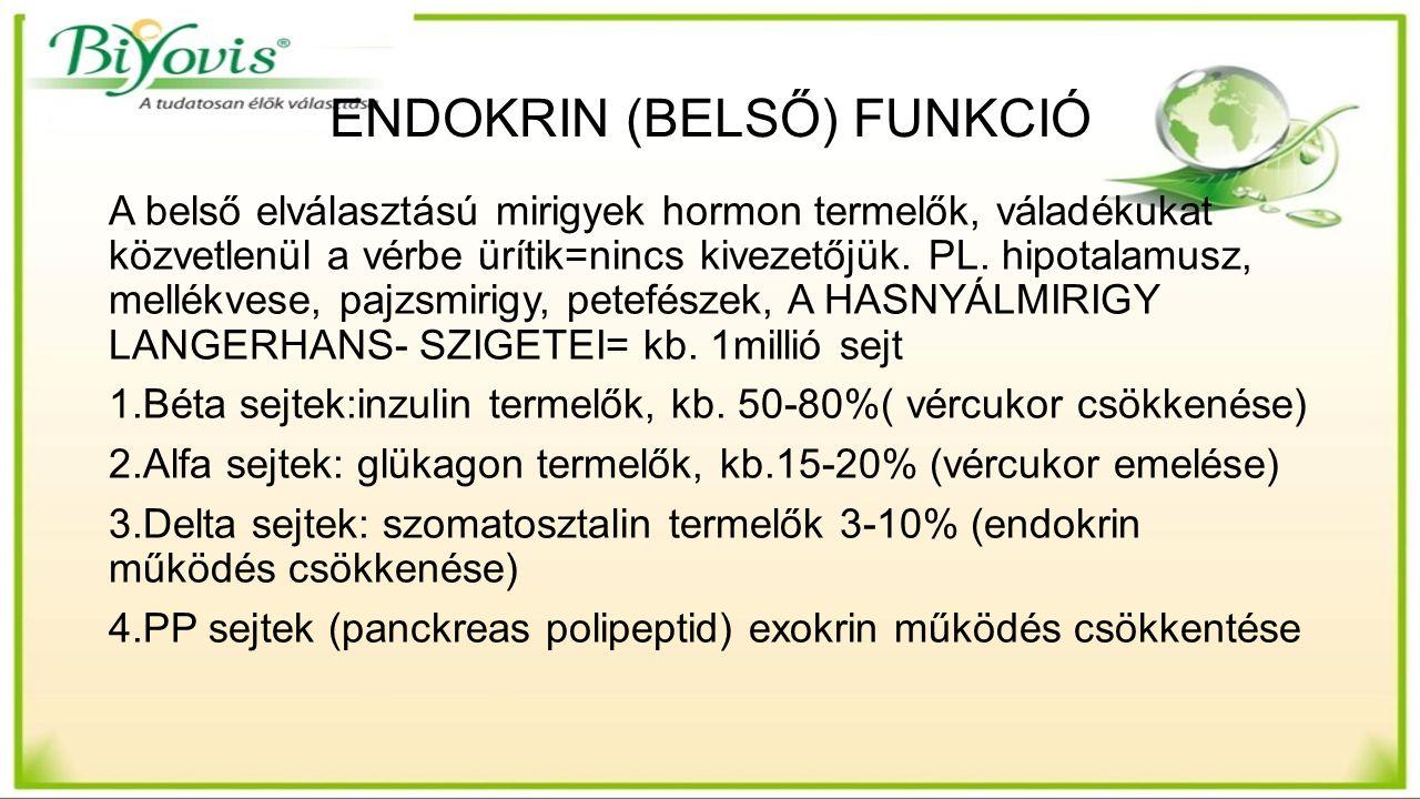 ENDOKRIN (BELSŐ) FUNKCIÓ A belső elválasztású mirigyek hormon termelők, váladékukat közvetlenül a vérbe ürítik=nincs kivezetőjük.