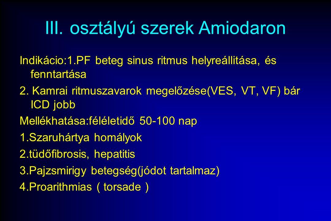 III. osztályú szerek Amiodaron Indikácio:1.PF beteg sinus ritmus helyreállitása, és fenntartása 2.