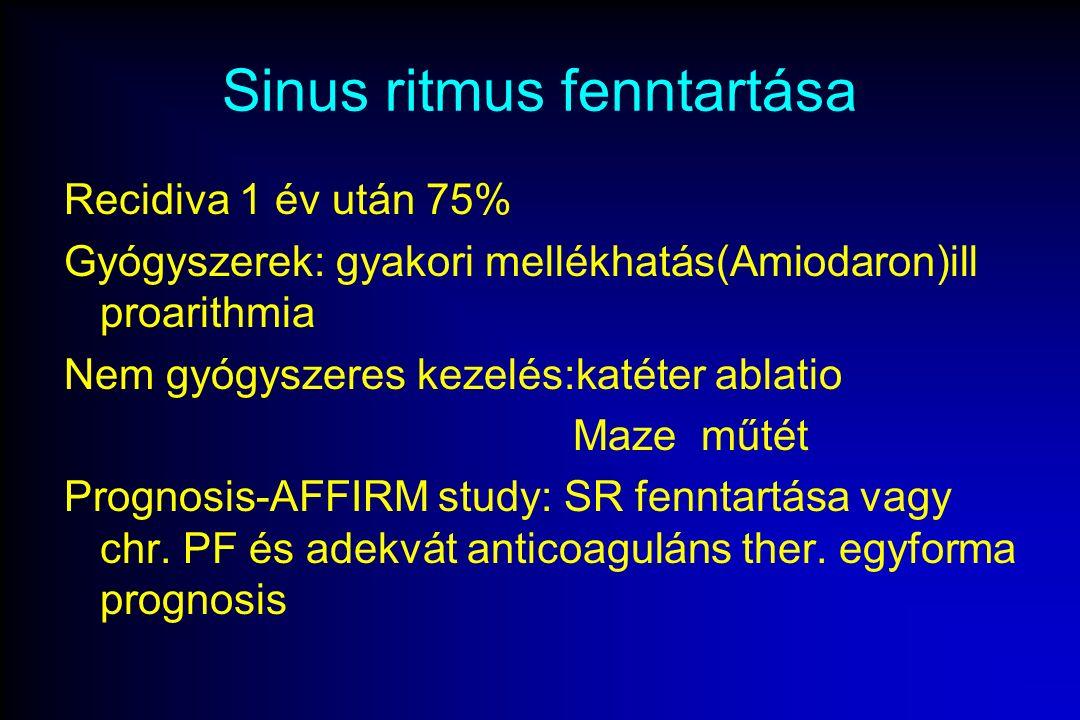 Sinus ritmus fenntartása Recidiva 1 év után 75% Gyógyszerek: gyakori mellékhatás(Amiodaron)ill proarithmia Nem gyógyszeres kezelés:katéter ablatio Maze műtét Prognosis-AFFIRM study: SR fenntartása vagy chr.