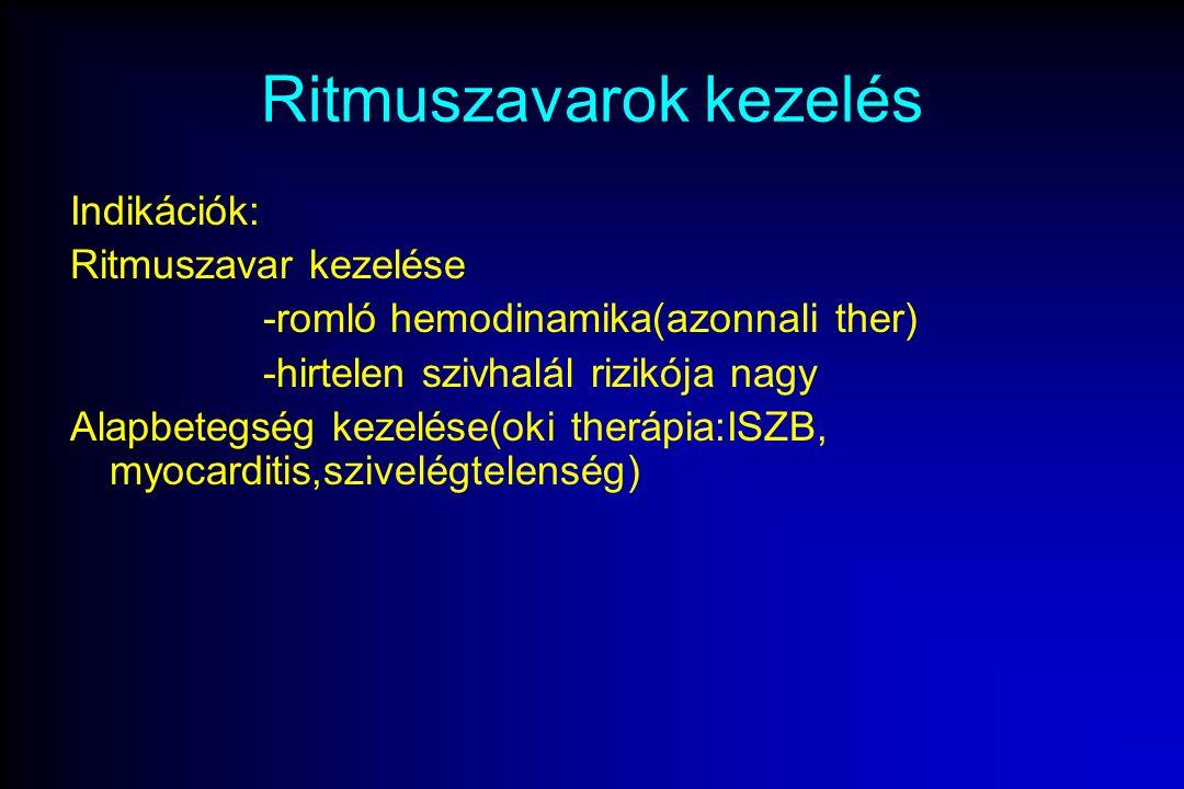 Ritmuszavarok kezelés Indikációk: Ritmuszavar kezelése -romló hemodinamika(azonnali ther) -hirtelen szivhalál rizikója nagy Alapbetegség kezelése(oki therápia:ISZB, myocarditis,szivelégtelenség)
