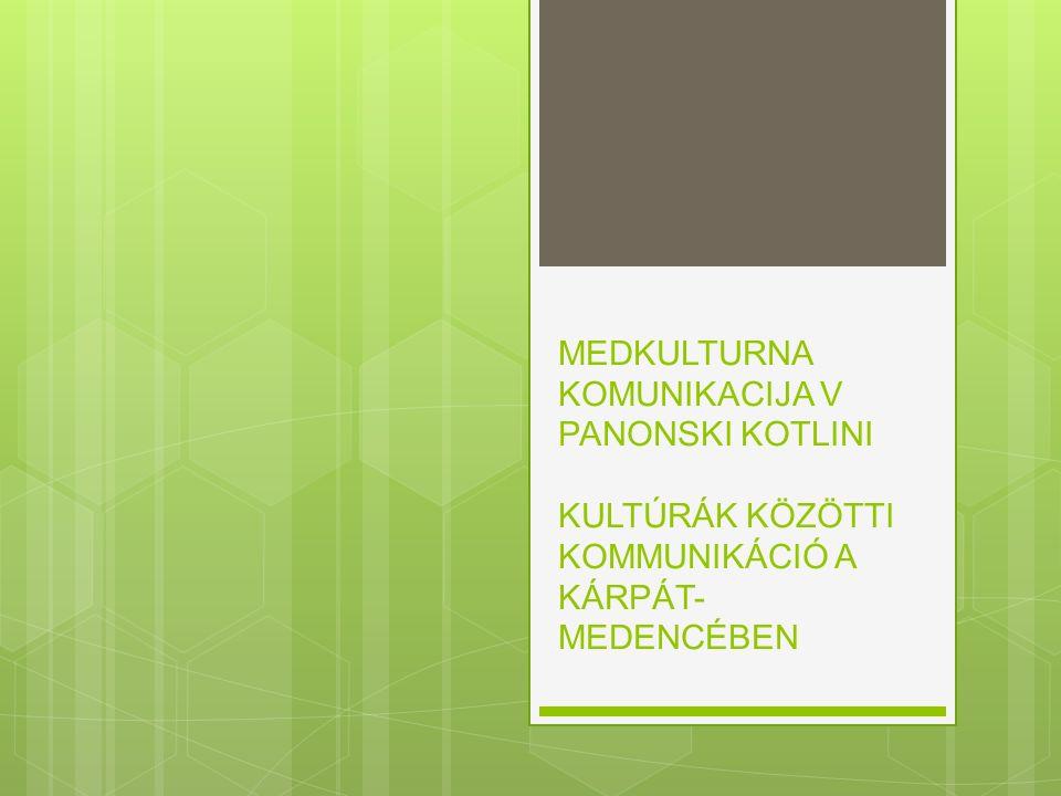 MEDKULTURNA KOMUNIKACIJA V PANONSKI KOTLINI KULTÚRÁK KÖZÖTTI KOMMUNIKÁCIÓ A KÁRPÁT- MEDENCÉBEN